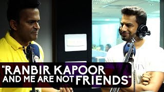 """""""Ranbir Kapoor and me are not friends"""" says Upe..."""