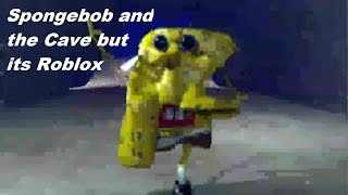 Spongebob And The Cave but its Roblox