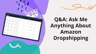Q&A: Ask Me Anything About Online Arbitrage Dropshipping On Amazon