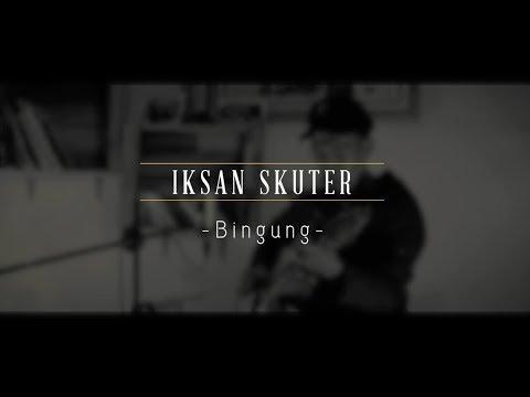 Iksan Skuter - Bingung (Live Srawung Session)