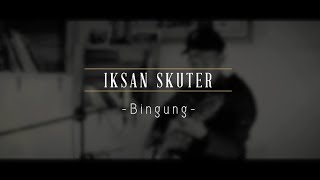 Iksan Skuter - Bingung (Live Srawung Session) MP3