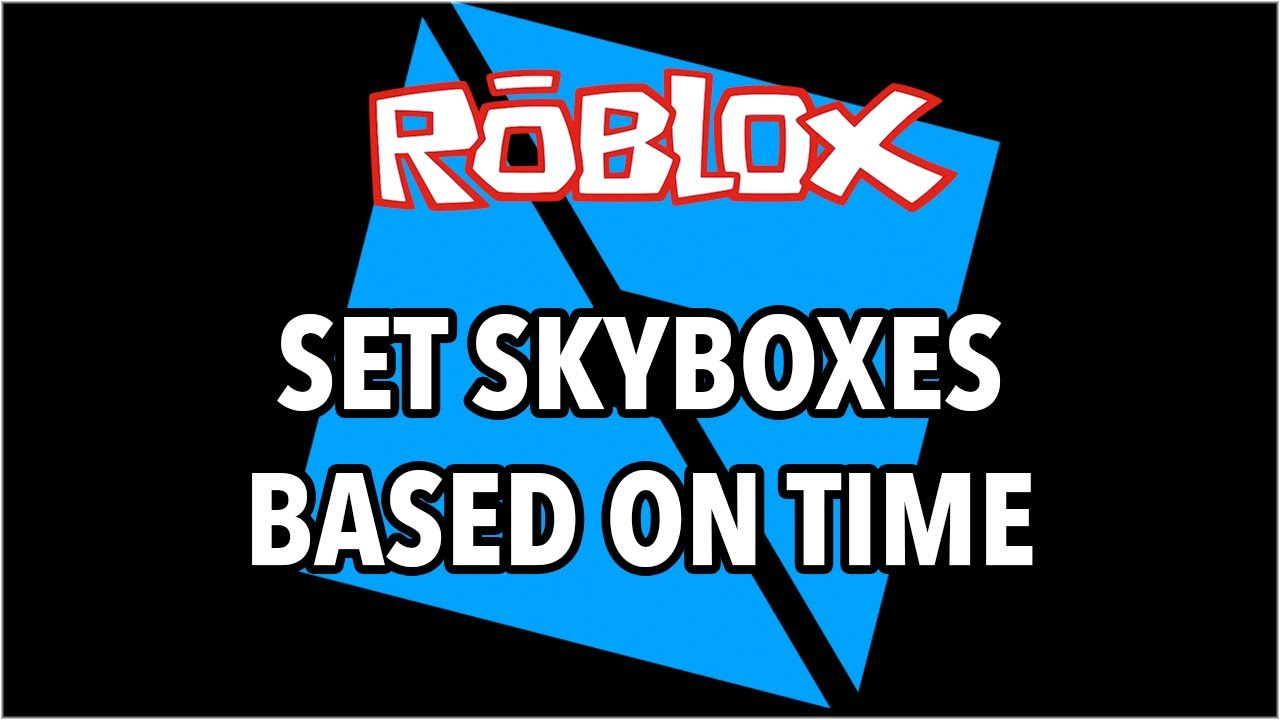 Roblox Studio Set Skyboxes For Time Of Day Youtube