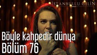 İstanbullu Gelin 76. Bölüm - Böyle Kahpedir Dünya