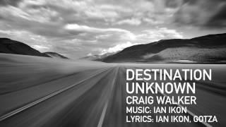 Destination unknown - Craig Walker / Music: Ian Ikon / Lyrics: Ian Ikon, Gotza