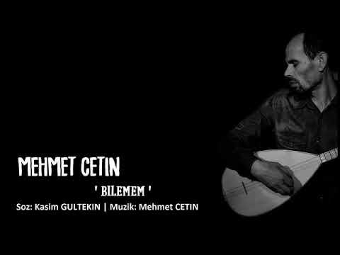 Mehmet ÇETİN | Bilemem