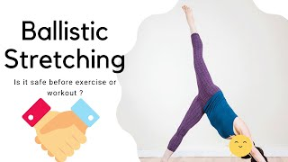 Ballistic Stretching Is It Safe Before Exercise Or Workout ? Lets Talk About It