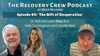 "Episode 64: ""The Gift of Desperation"" Step 3 with Kelly Cunningham"