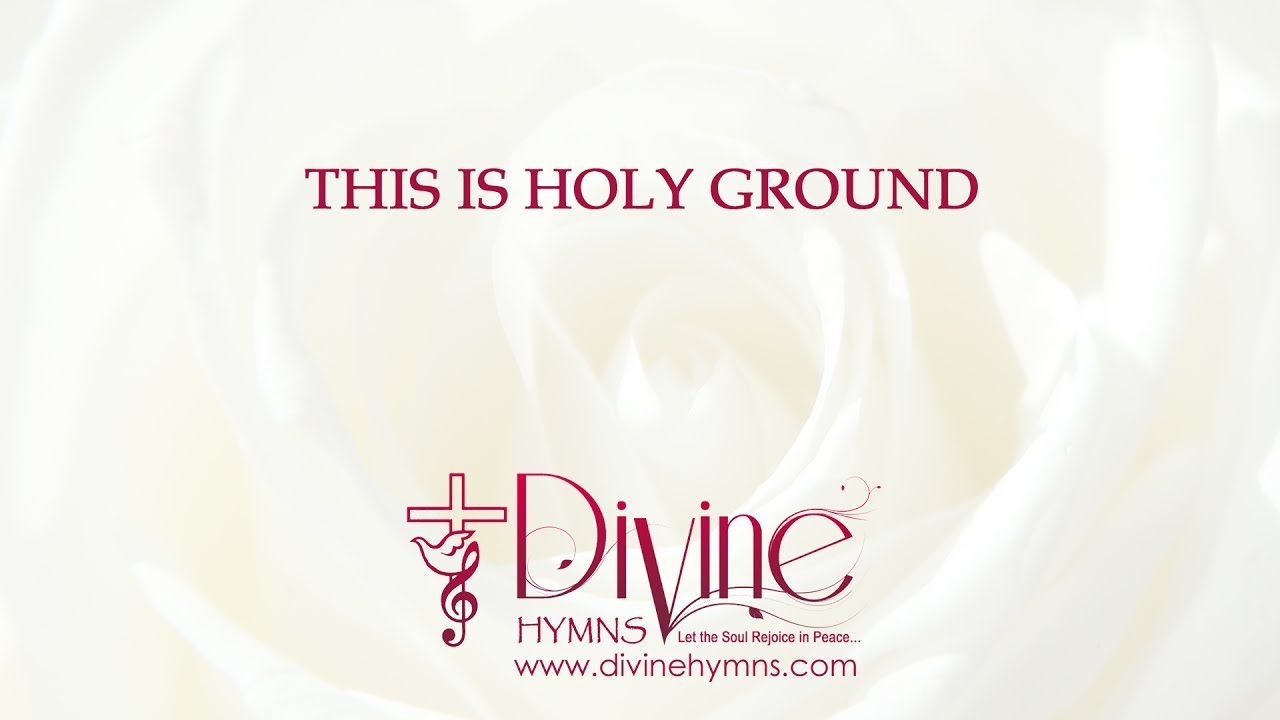 This is holy ground song lyrics video youtube this is holy ground song lyrics video divine hymns stopboris Images