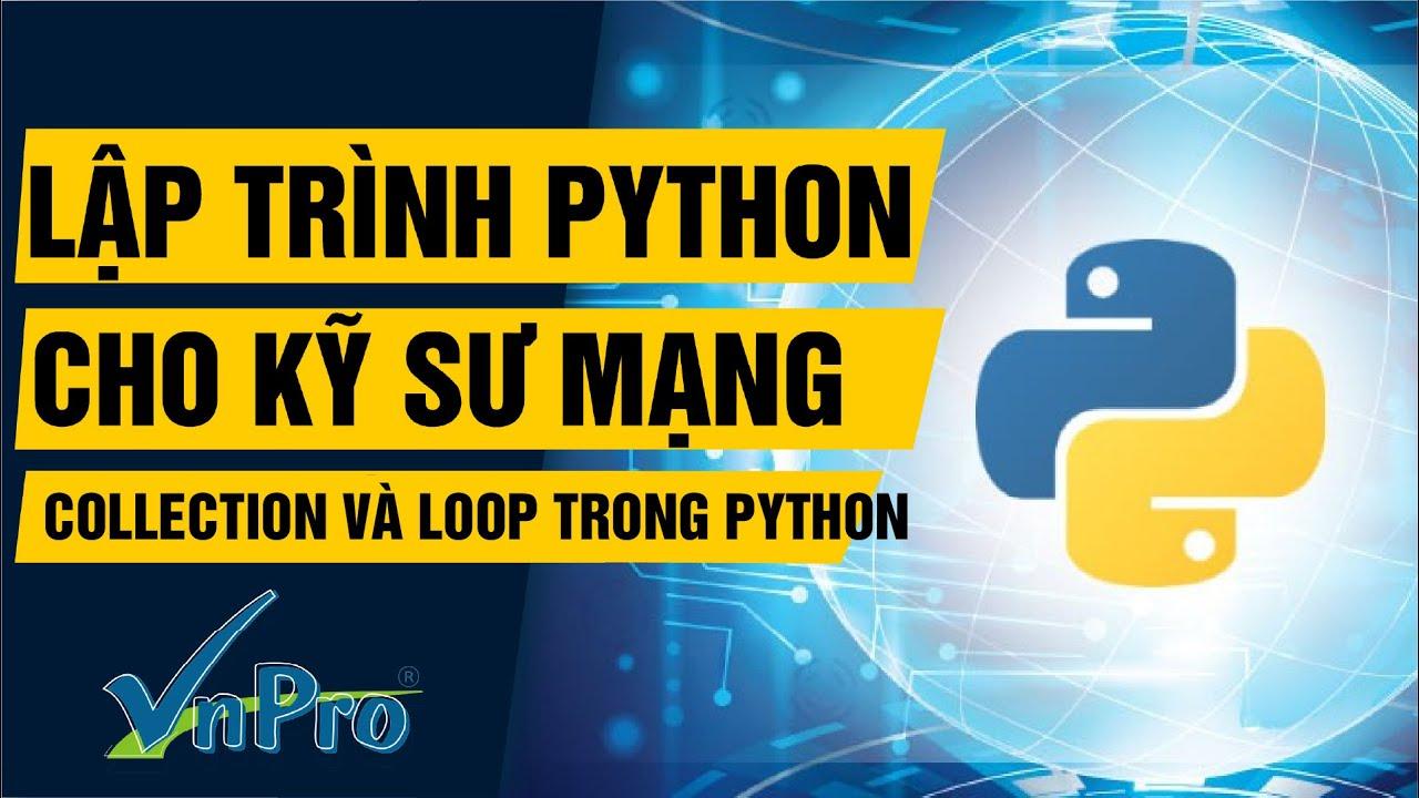 [Khóa học Lập trình Python dành cho kỹ sư mạng] – Collection và Loop trong Python   VnPro