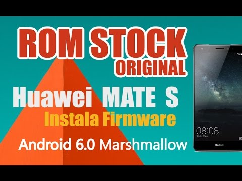 instalar rom de stock huawei mate s l firmware original android marshmallow