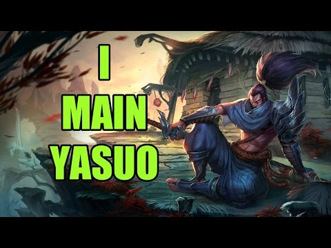 So you want to main Yasuo