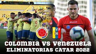 COLOMBIA VS VENEZUELA | ELIMINATORIAS CATAR 2022 | PREVIA Y ANÁLISIS