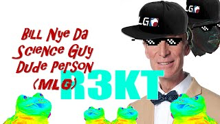 Bill Nye Da Science Guy Dude Person! 【
