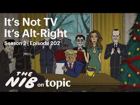 The Nib: It's Not TV, It's Alt-Right | 202 (full Episode)