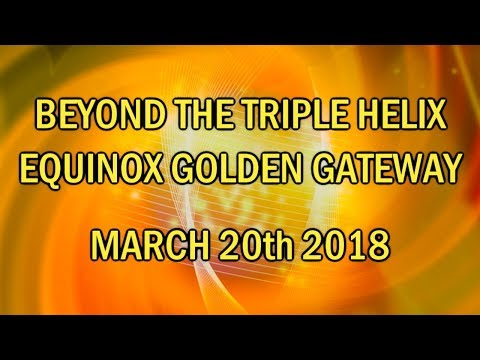 Beyond the Triple Helix - Equinox Golden Gateway - March 20th 2018