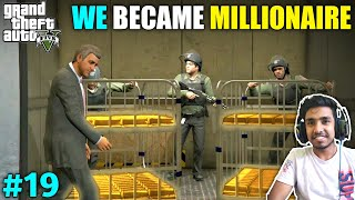 GOLD ROBBERY MADE US MILLIONAIRE   GTA V GAMEPLAY #19
