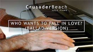 Wedding Songs - Piano Instrumental Wedding Music | Who Wants To Fall In Love (Ballad Version)