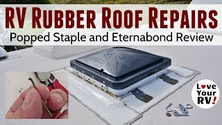 Popped RV Roof Staple Repair and Eternabond Review