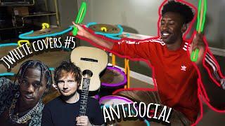 Ed Sheeran & Travis Scott - Antisocial JWhite Drum Cover (WATCH TILL END)