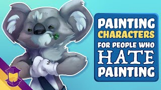 How to Paint Characters (For People Who Hate Painting)