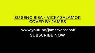 Download SU SENG BISA - VICKY SALAMOR (COVER) BY JAMES