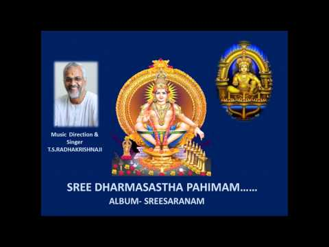 Sree Dharmasastha Paahimam. (SWAMY AYYAPPAN  DEVOTIONAL) T.S.RADHAKRISHNAJI (SINGER&MUSIC DIRECTOR)