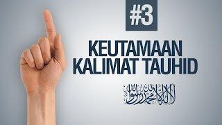 Keutamaan - Keutamaan Kalimat Tauhid : LAA ILAAHA ILLALLAH #3 - Ustadz Ahmad Zainuddin Al - Banjary