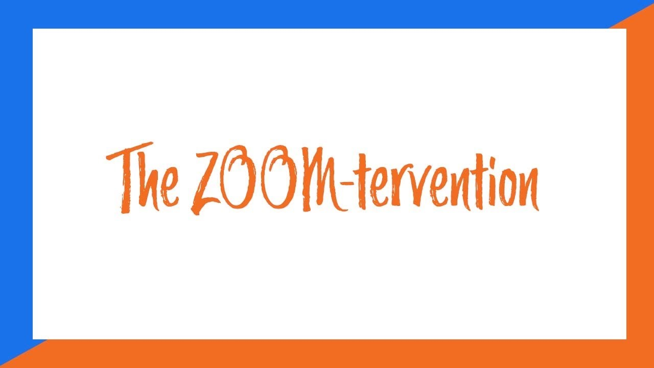 """""""The Zoom-tervention"""" 