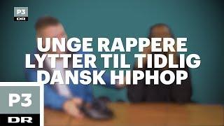 Unge rappere reagerer på tidlig dansk rap | P3 Podcasts | DR P3