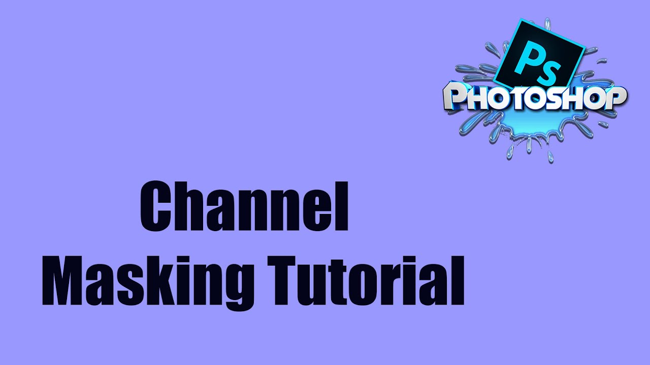Photoshop tutorial:Advanced channel masking & Making a base alpha channel    Blue Animate