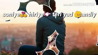 Whatsapp status Soniye hiriye teri yaad andiye the best lyric sad song