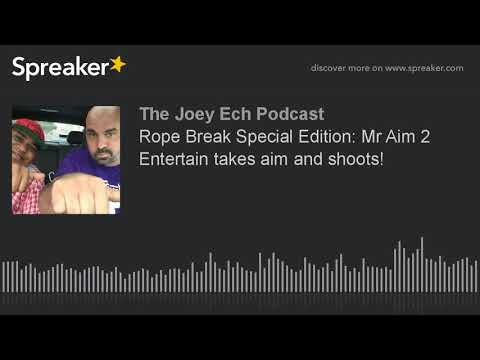 Rope Break Special Edition: Mr Aim 2 Entertain takes aim and shoots!