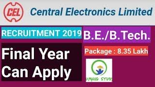 CEL Recruitment 2019 II FINAL YEAR CAN APPLY II Package 8.35 Lakhs II BE/BTech II ALL DETAILS