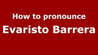 How to pronounce Evaristo Barrera (Spanish/Argentina) - PronounceNames.com