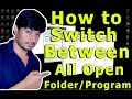 How to Switch Between All Open Folder/Program/Chrome (Shortcuts)
