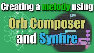 Melody creation workflow using Orb Composer and Synfire