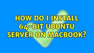 Ubuntu: How do I install 64-bit Ubuntu Server on MacBook? (2 Solutions!!)