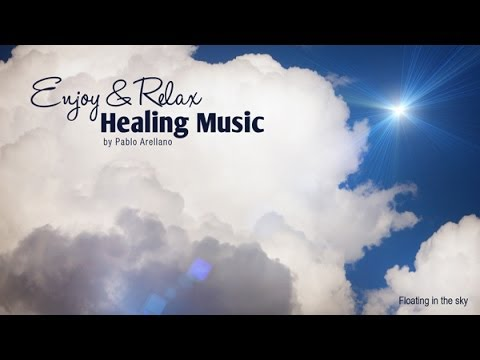 Healing And Relaxing Music For Meditation (Floating In The Sky) - Pablo Arellano