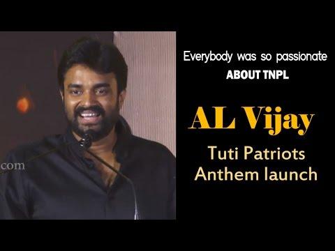 Everybody was so passionate about TNPL : AL Vijay | Tuti Patriots anthem launch