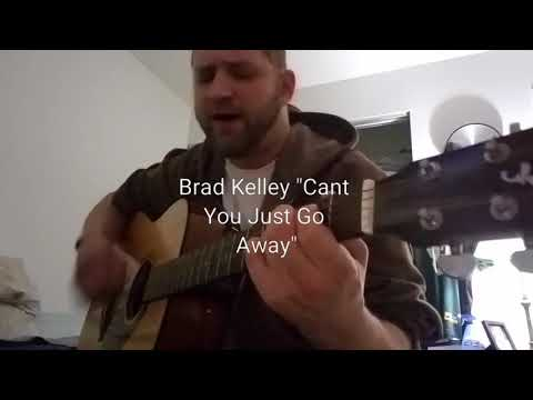 """Brad Kelley """"Can't You Just Go Away"""""""