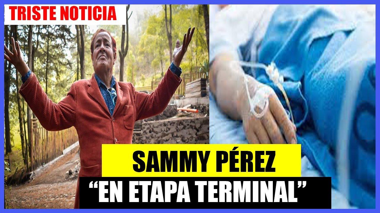 """EN ETAPA TERMINAL"": PRODUCTOR REVELÓ SOMBRÍO PRONÓSTICO SOBRE SAMMY PÉREZ😢😢"