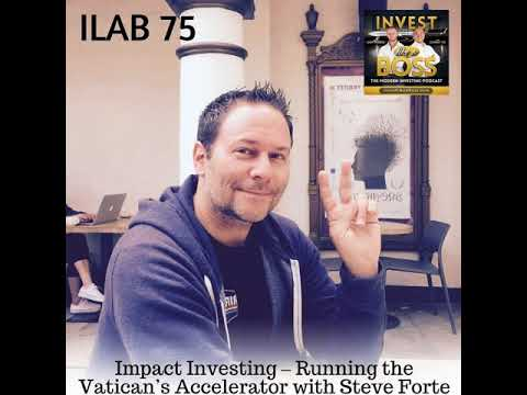 75: Impact Investing – Running the Vatican's Accelerator with Steve Forte