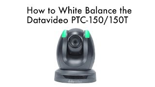 【How-To 教學影片】如何設定PTC-150/150T PTZ雲台攝影機的白平衡?|Datavideo洋銘科技