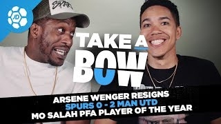 Arsene Wenger Resigns, Spurs 1-2 Man Utd, Mo Salah PFA Player of the Year - Take a Bow