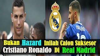 MENGEJUTKAN! Bukan Eden Hazard, Ini Calon Suksesor Cristiano Ronaldo di Real Madrid!