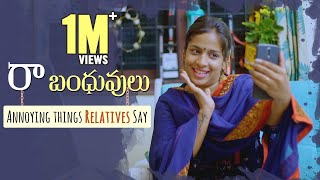 RaBandhuvulu - Annoying things Relatives say || Mahathalli