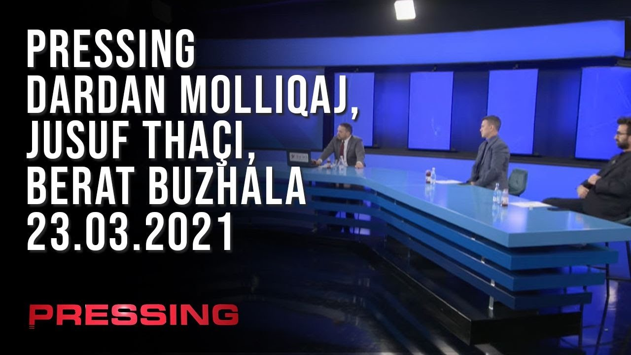 PRESSING, Dardan Molliqaj, Jusuf Thaçi, Berat Buzhala – 23.03.2021