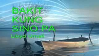 BAKIT KUNG SINO PA sung by Lloyd Umali YouTube