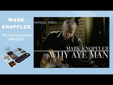 Mark Knopfler - Why Aye Man (Promo Video) OFFICIAL