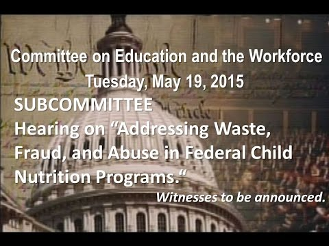 """Hearing on """"Addressing Waste, Fraud, and Abuse in Federal Child Nutrition Programs."""""""